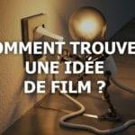 Comment trouver une idée de film ?